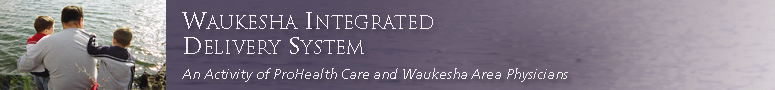 Waukesha Integrated Delivery System -- An Activity of ProHealth Care and Waukesha Area Physicians